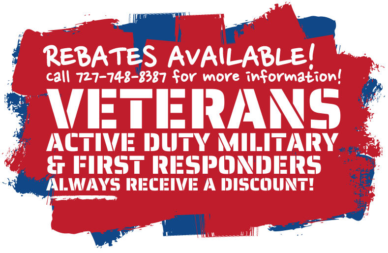 Rebates Available. Call us for more information. Veterans, Active Duty Military & First Responders ALWAYS receive a discount